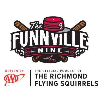 The Funnville Nine driven by AAA is the official podcast of the Richmond Flying Squirrels, Double-A affiliate of the San Francisco Giants. Go behind the scenes of Richmond's Minor League Baseball team with exclusive conversations and stories from Flying Squirrels players, coaches and figures.