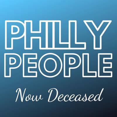 Philly People, Now Deceased: A History Podcast