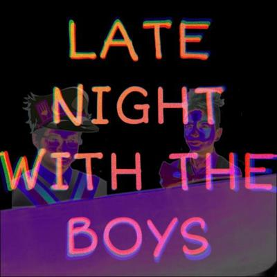 Late Night With The Boys Podcast