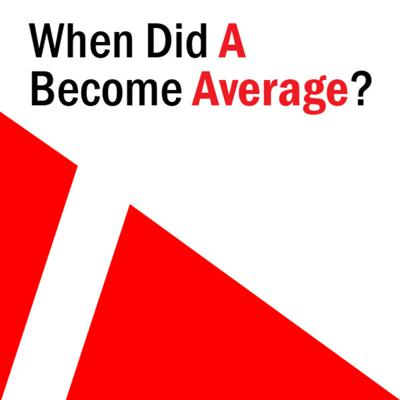When Did A Become Average?