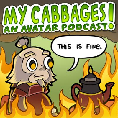 My Cabbages! An Avatar Podcast
