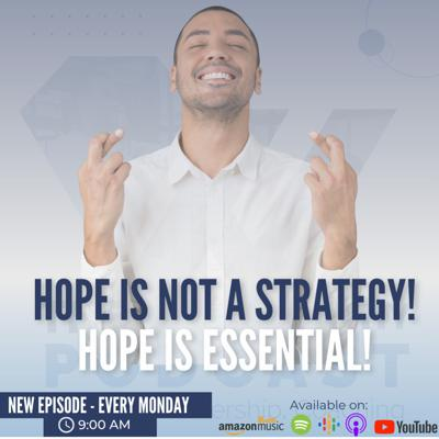 Cover art for Ep25 - HOPE IS NOT A STRATEGY, BUT HOPE IS ESSENTIAL ON YOUR JOURNEY!