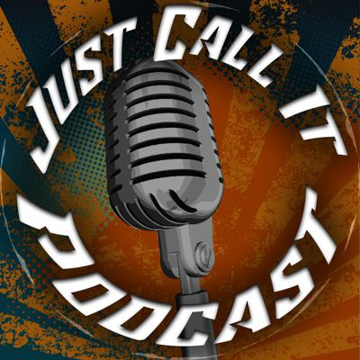 Just Call It Podcast