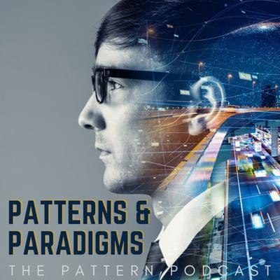 Patterns & Paradigms | The Pattern Podcast