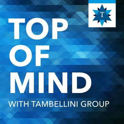 Top of Mind with Tambellini Group