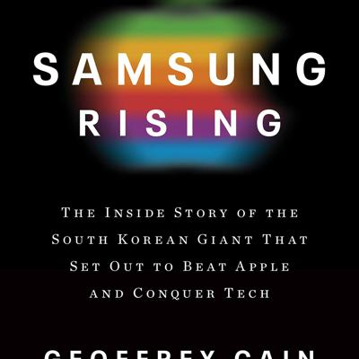 Samsung Rising (1 of 2): How Is Samsung Similar to North Korea?   Author Geoffrey Cain