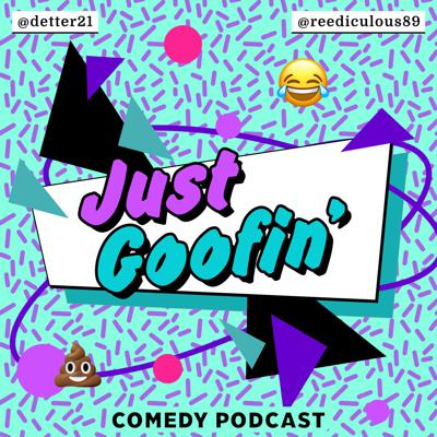 Just Goofin' Comedy Podcast