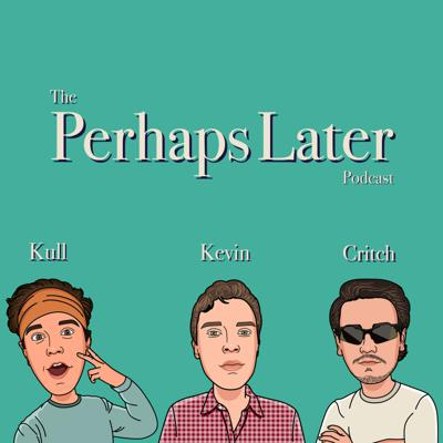 Perhaps Later