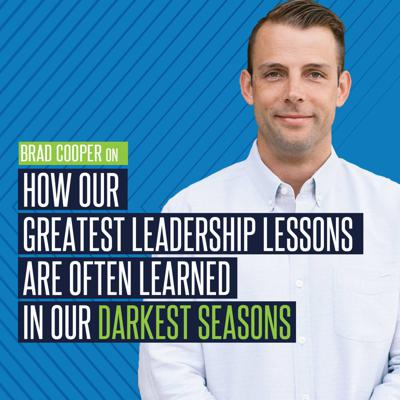 Cover art for Brad Cooper on How our Greatest Leadership Lessons Are Often Learned in our Darkest Seasons