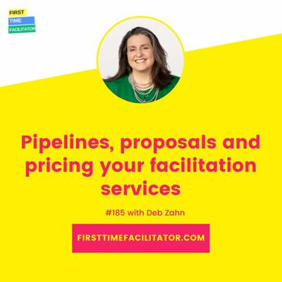 Cover art for Episode 185: Pipelines, proposals and pricing your facilitation services with Deborah Zahn
