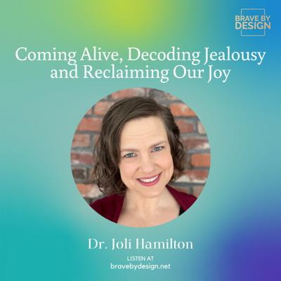Cover art for Coming Alive, Decoding Jealousy and Reclaiming Our Joy with Dr. Joli Hamilton