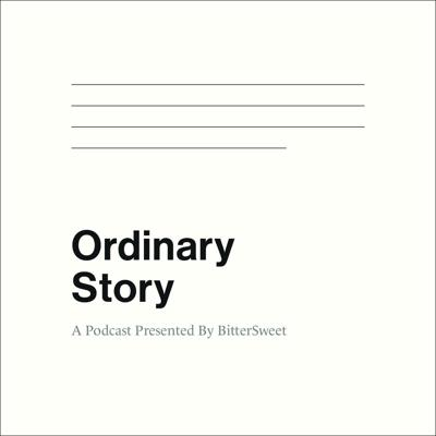 A podcast about the mundane and the beautiful. An attempt to capture just a few of the ordinary, every day. A roadmap for meeting people right where they are, living stories that may never make headlines, but do make us feel deeper for and nearer to our neighbors. We believe the ordinary houses the extraordinary. Ordinary Story is brought to you BitterSweet and produced by Angela Wu, Carolina Soto, Obi Okolo, Robert Winship, and Kate Schmidgall. Sound design, mixing, and editing by Robert Winship. https://bittersweetmonthly.com/series/ordinary-story