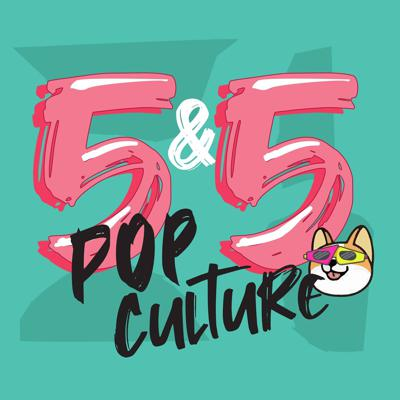 5 and 5 - Pop Culture Ranking podcast