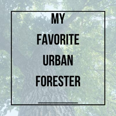 My Favorite Urban Forester