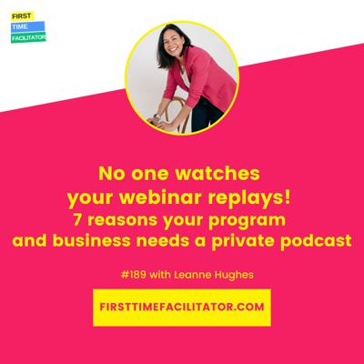 Cover art for No one watches your webinar replays! 7 reasons your program and business needs a private podcast with Leanne Hughes (Episode 189)