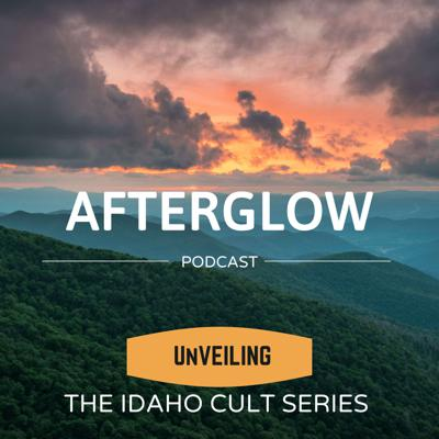 Afterglow:  UnVEILING The Idaho Cult  Series