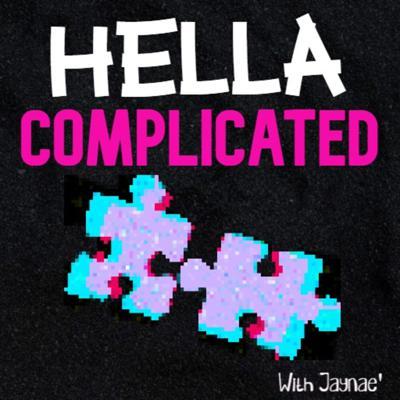 Hella Complicated