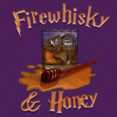 Firewhisky and Honey's Podcast