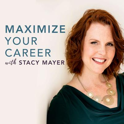 Maximize Your Career with Stacy Mayer