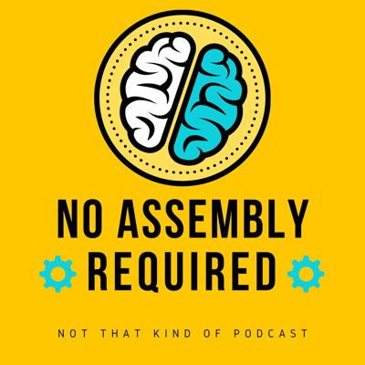No Assembly Required Podcast