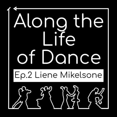 Cover art for Along the Life of Dance - Ep.2 Liene Mikelsone