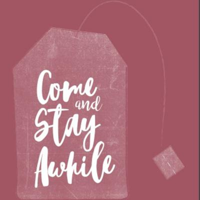 Welcome to Come and Stay Awhile! Each week we catch up on things with love, things we don't and whatever comes in between. Join us for tea, and please, stay awhile.