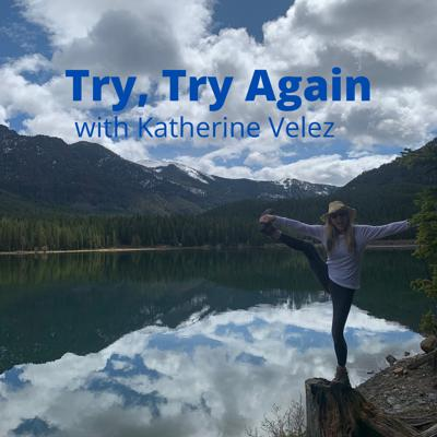 Try, Try Again with Katherine Velez