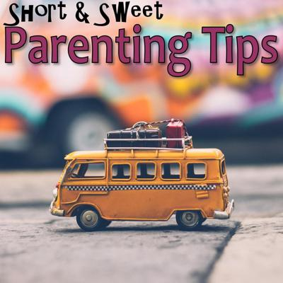 Short and Sweet Parenting Tips