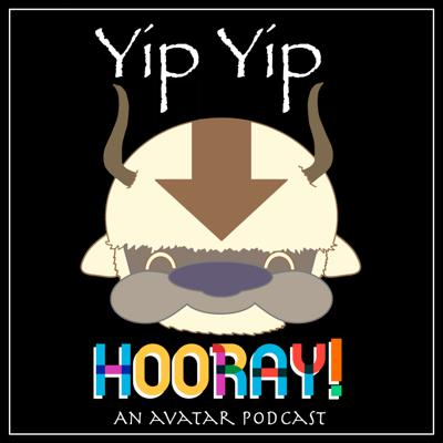 Yip Yip Hooray! An Avatar Podcast