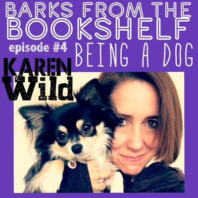Cover art for #04 Karen Wild - Being a Dog - The World From Your Dogs Point Of View