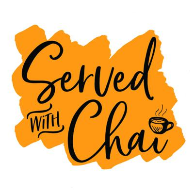 Served with Chai's Podcast