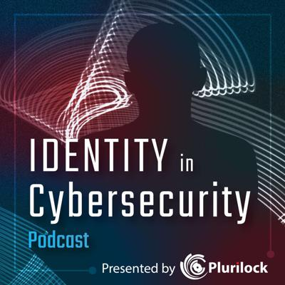 Identity in Cybersecurity Podcast