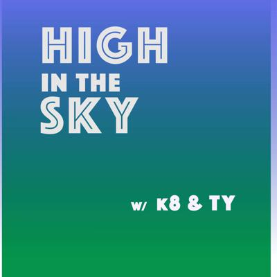 High in the Sky with k8 & Ty