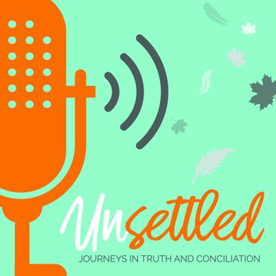 Unsettled: Journeys in Truth and Conciliation