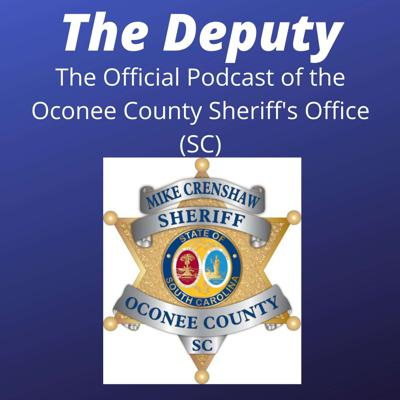 The Deputy: The Official Oconee County Sheriff's Office (SC) Podcast