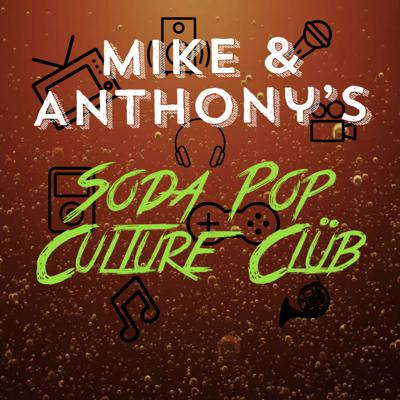 Mike and Anthony's Soda Pop Culture Club: Celebrating movies of the 80's, 90's and beyond