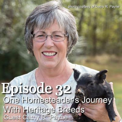 Cover art for S1E32 One Homesteader's Journey With Heritage Breeds w/Guest Cathy R. Payne