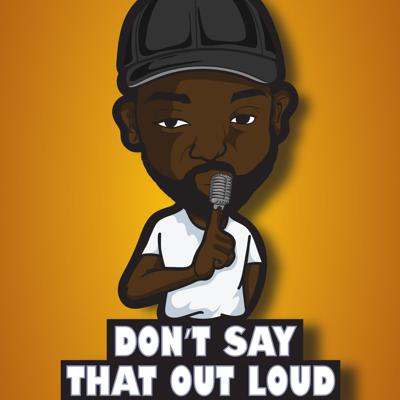 Don't Say That Out Loud Podcast
