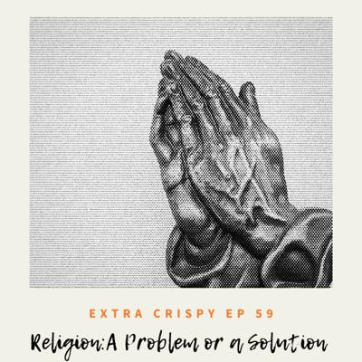 Cover art for Ep 59 - Religion: A Problem or a Solution?