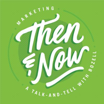 Marketing Then & Now: A Talk-and-tell with Bozell