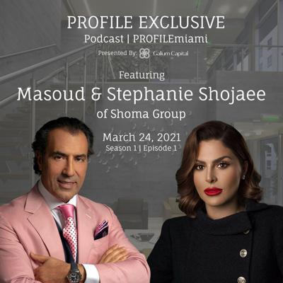 Cover art for Episode 1: PROFILE Exclusive Podcast Featuring Masoud & Stephanie Shojaee of Shoma Group