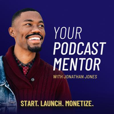 Your Podcast Mentor with Jonathan Jones