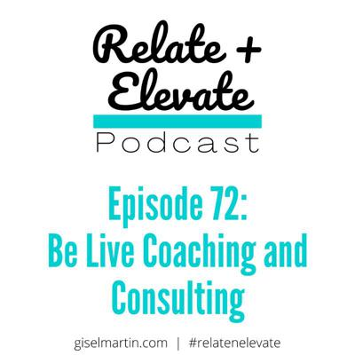 Cover art for S7E1 - Relate + Elevate 72: Be Live Coaching and Consulting