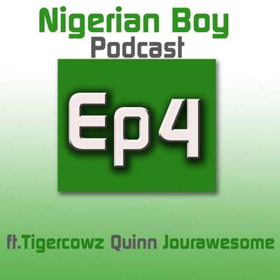 Cover art for S1E4 - Nigerian Boy Podcast Episode 4 ft Tigercowz Quinn Jourawesome