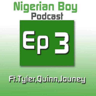 Cover art for S1E3 - Nigerian Boy Podcast Episode 3 ft.Tigercowz Quinn Journey