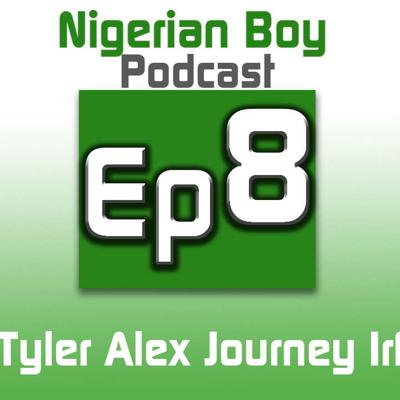 Cover art for Nigerian Boy Podcast Episode 8 ft.Alex Tyler Journey Irfan