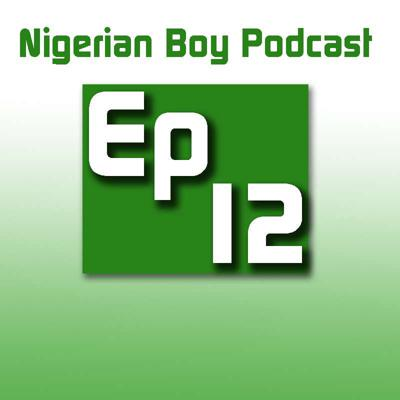 Cover art for Nigerian Boy Podcast Episode 12