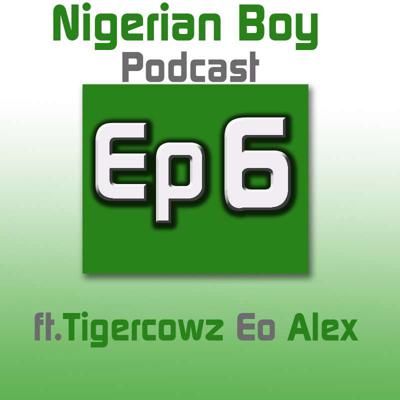 Cover art for S1E6 - Nigerian Boy Podcast Episode 6 ft Tigercowz Eo and Alex