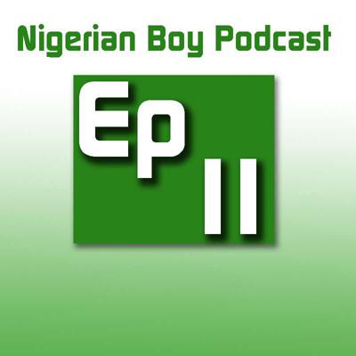 Cover art for Nigerian Boy Podcast Episode 11