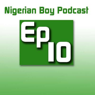 Cover art for Nigerian Boy Podcast Episode 10